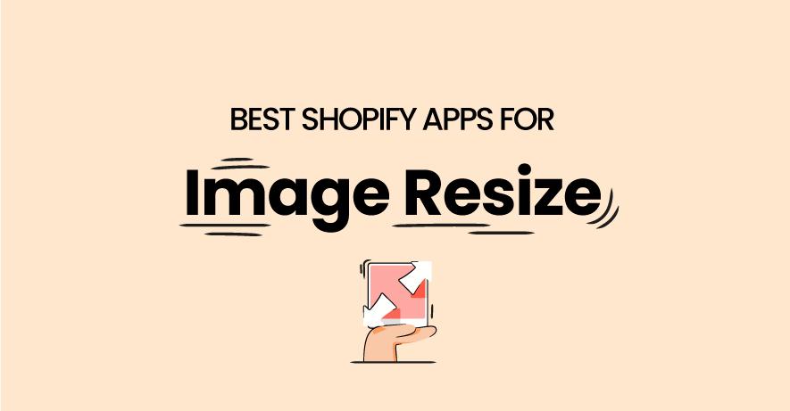 Best Shopify Image Resizer Apps