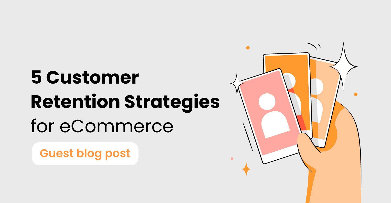 5 Customer Retention Strategies for eCommerce that still work in 2021