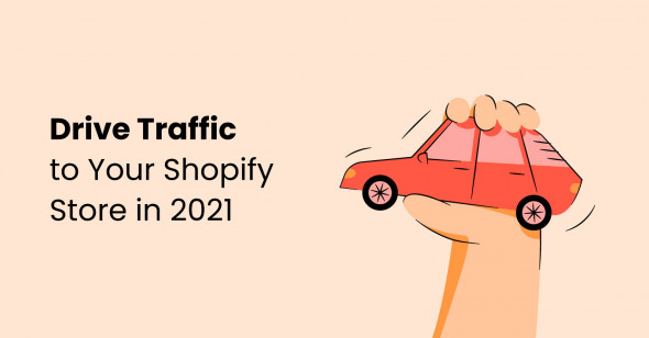 12 strategies to drive traffic to your Shopify store in 2021