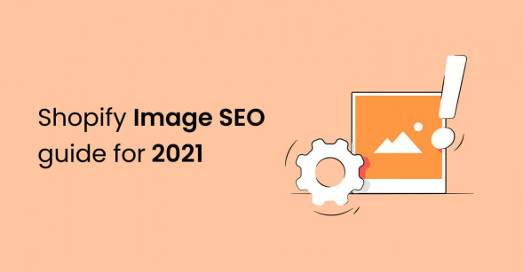 Everything you need to know about Shopify Image SEO in 2021