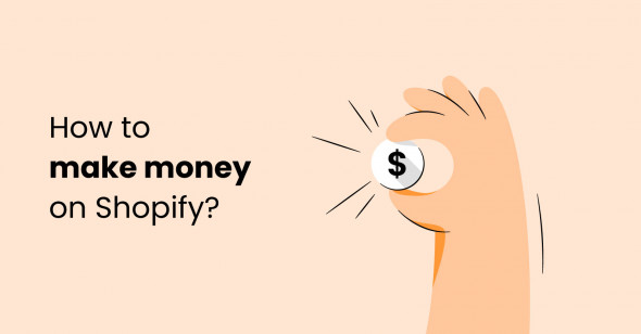 How to Make Money on Shopify in 2021?