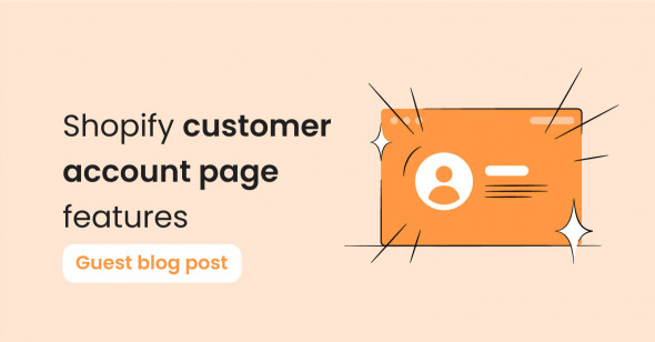 Shopify customer account page features that will impress your customers!